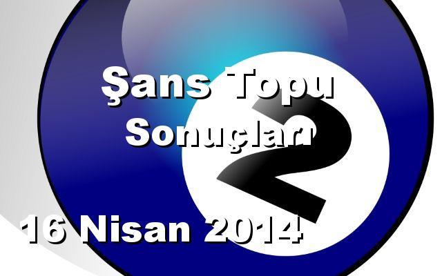 Şans Topu detay bilgiler 16/04/2014