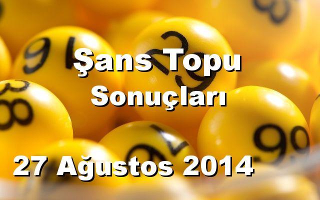 Şans Topu detay bilgiler 27/08/2014