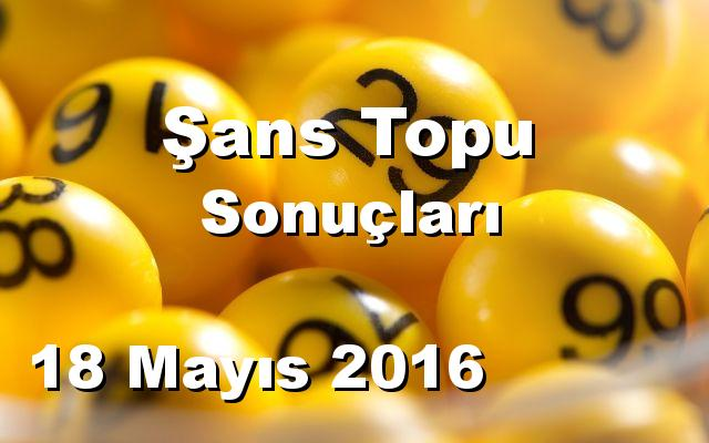Şans Topu detay bilgiler 18/05/2016