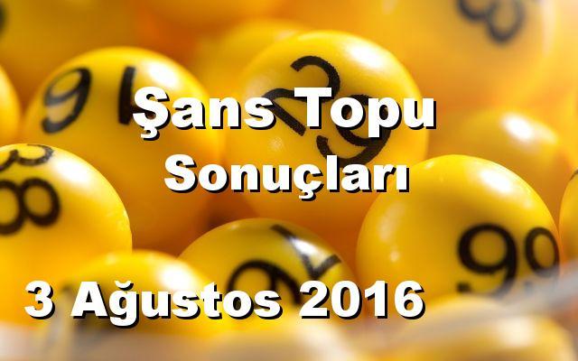 Şans Topu detay bilgiler 03/08/2016