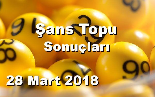 Şans Topu detay bilgiler 28/03/2018