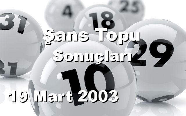 Şans Topu detay bilgiler 19/03/2003